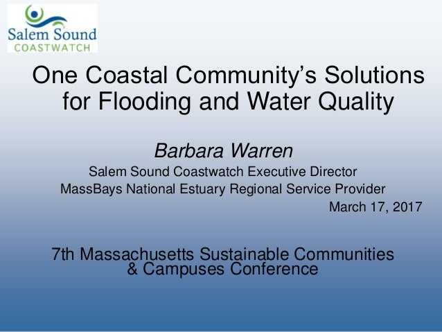 One Coastal Community's Solutions for Flooding and Water Quality Barbara Warren Salem Sound Coastwatch Executive Director ...