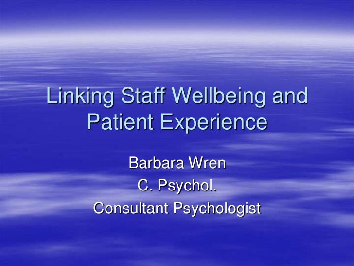 Linking Staff Wellbeing and Patient Experience<br />Barbara Wren<br />C. Psychol.<br />Consultant Psychologist<br />