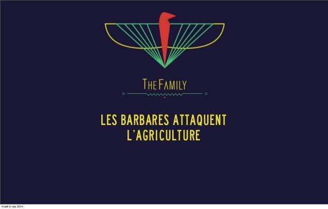 Les Barbares attaquent L'AGRICULTURE mardi 6 mai 2014