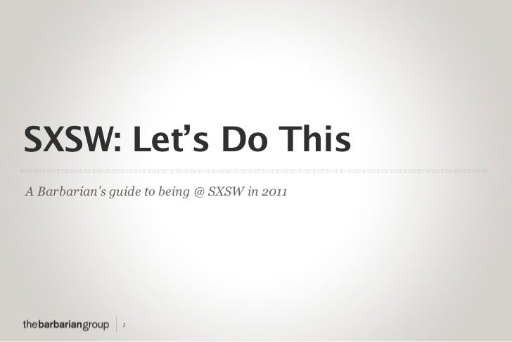 SXSW: Let's Do ThisA Barbarian's guide to being @ SXSW in 2011               1