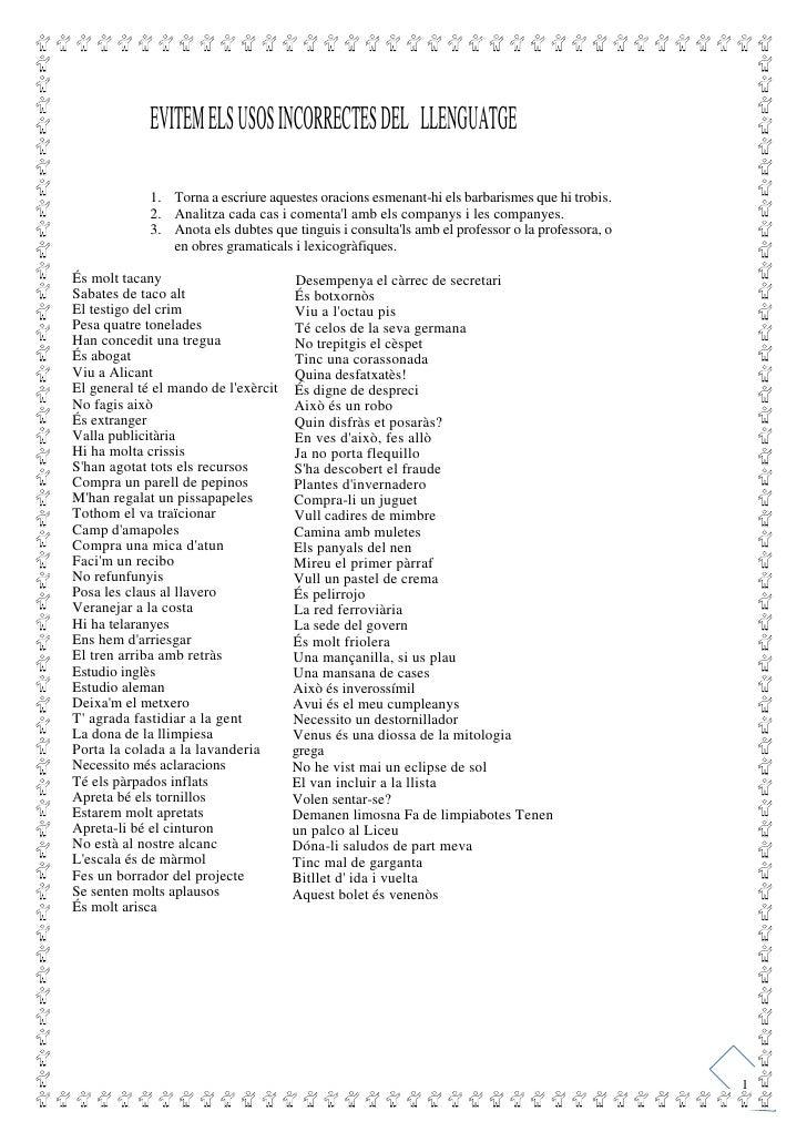 EVITEM ELS USOS INCORRECTES DEL LLENGUATGE               1. Torna a escriure aquestes oracions esmenant-hi els barbarismes...