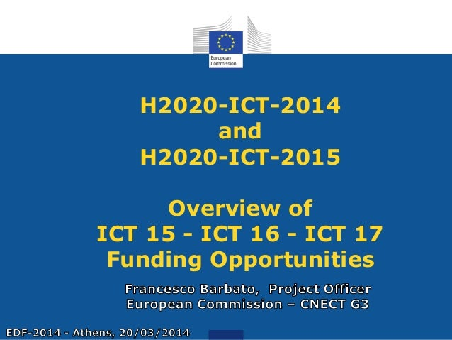 H2020-ICT-2014 and H2020-ICT-2015 Overview of ICT 15 - ICT 16 - ICT 17 Funding Opportunities