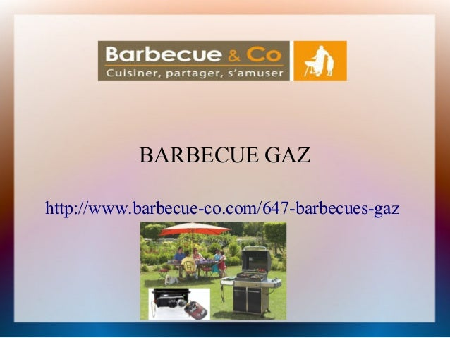 BARBECUE GAZ  http://www.barbecue-co.com/647-barbecues-gaz