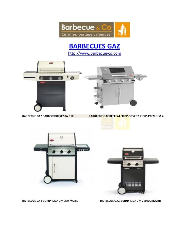 BARBECUES GAZ http://www.barbecue-co.com BARBECUE GAZ BARBECOOK SIESTA 310 BARBECUE GAZ BEEFEATER DISCOVERY 1100S PREMIUM ...