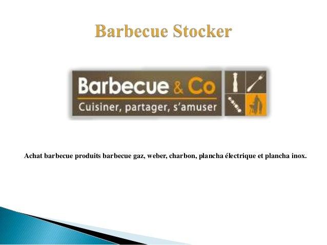 Achat barbecue produits barbecue gaz, weber, charbon, plancha électrique et plancha inox.