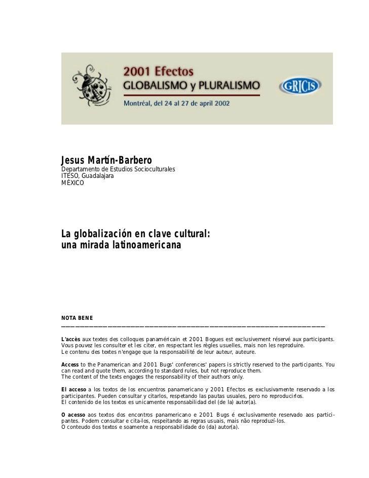 Jesus Martín-BarberoDepartamento de Estudios SocioculturalesITESO, GuadalajaraMÉXICOLa globalización en clave cultural:una...