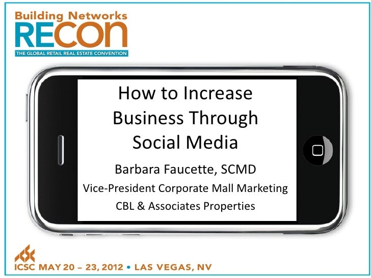 How to Increase     Business Through       Social Media      Barbara Faucette, SCMDVice-President Corporate Mall Marketing...