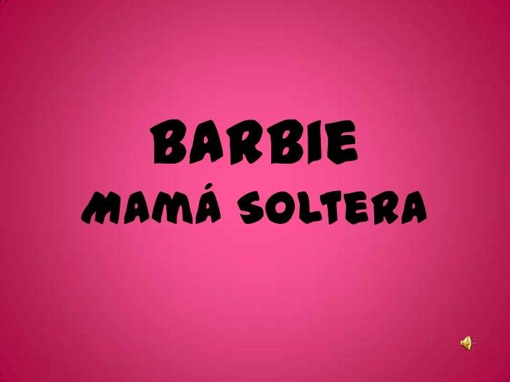 Barbie<br />Mamá Soltera<br />