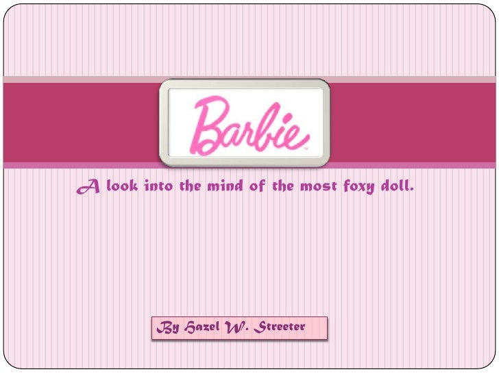 A look into the mind of the most foxy doll.<br />Barbie<br />By Hazel W. Streeter<br />