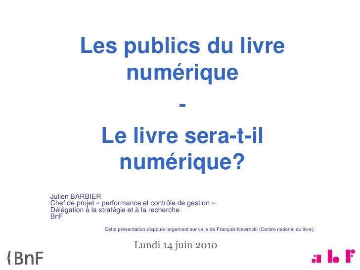 Les publics du livre              numérique                    -            Le livre sera-t-il             numérique? Juli...