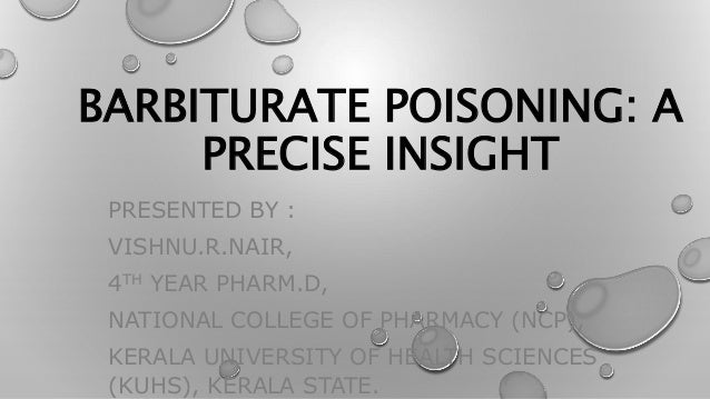 BARBITURATE POISONING: A PRECISE INSIGHT PRESENTED BY : VISHNU.R.NAIR, 4TH YEAR PHARM.D, NATIONAL COLLEGE OF PHARMACY (NCP...