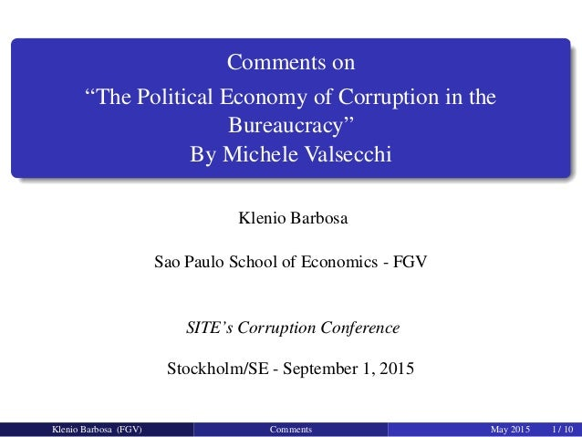 """Comments on """"The Political Economy of Corruption in the Bureaucracy"""" By Michele Valsecchi Klenio Barbosa Sao Paulo School ..."""