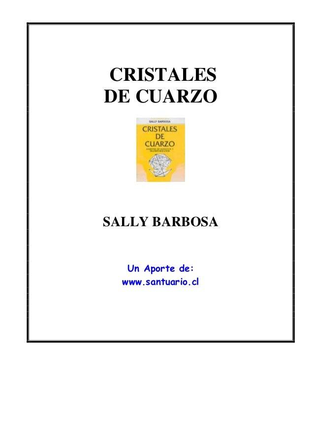 CRISTALES DE CUARZO SALLY BARBOSA Un Aporte de: www.santuario.cl