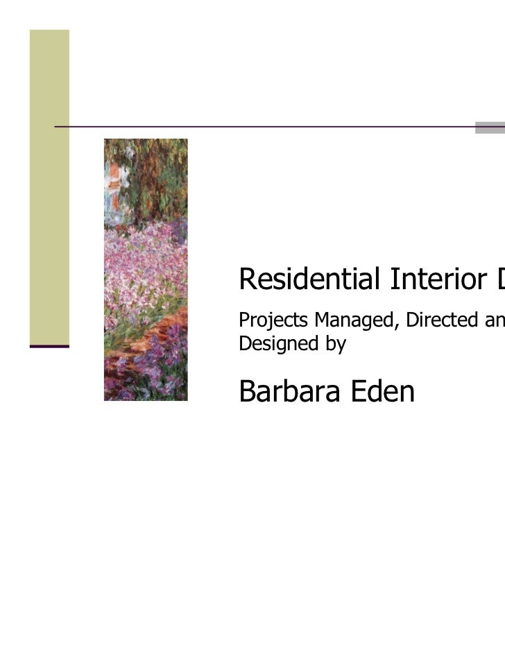 Residential Interior DesignProjects Managed, Directed andDesigned byBarbara Eden