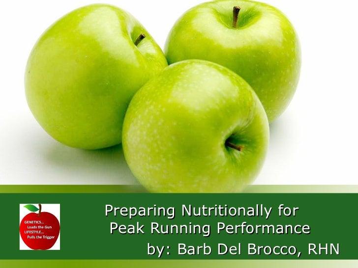 Preparing Nutritionally for Peak Running Performance     by: Barb Del Brocco, RHN