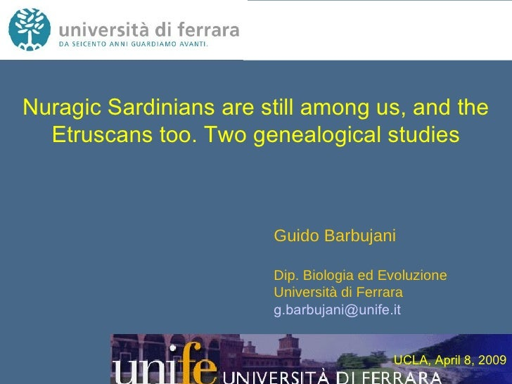 Nuragic Sardinians are still among us, and the Etruscans too. Two genealogical studies Guido Barbujani Dip. Biologia ed Ev...
