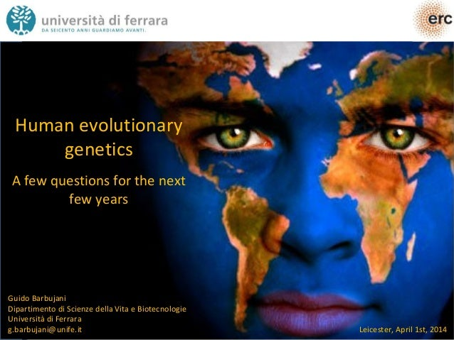 Human evolutionary genetics A few questions for the next few years Guido Barbujani Dipartimento di Scienze della Vita e Bi...