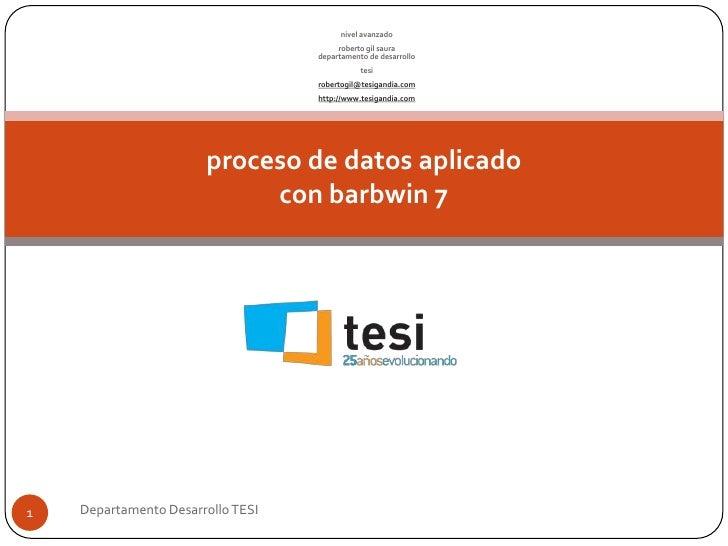 proceso de datos aplicadocon barbwin 7<br />nivel avanzado<br />robertogil sauradepartamento de desarrollo<br />tesi<br />...