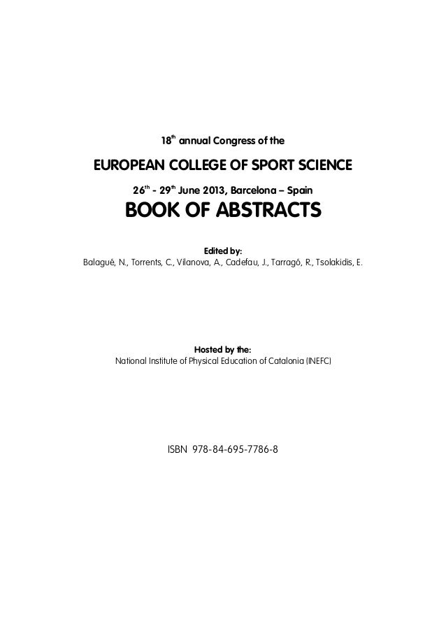 th  18 annual Congress of the  EUROPEAN COLLEGE OF SPORT SCIENCE th  th  26 - 29 June 2013, Barcelona – Spain  BOOK OF ABS...