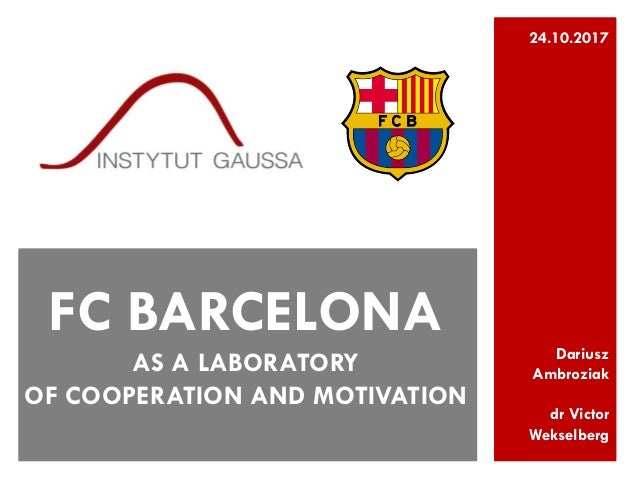 Dariusz Ambroziak dr Victor Wekselberg FC BARCELONA AS A LABORATORY OF COOPERATION AND MOTIVATION 24.10.2017