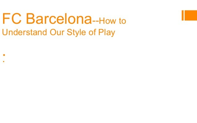 §2015 NSCAA Coaches Convention § Reproduced by: Ian Andrew Mork FC Barcelona--How to Understand Our Style of Play