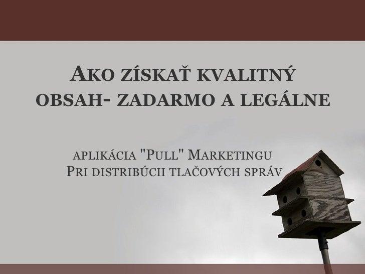 """A KO   ZÍSKAŤ   KVALITNÝ   OBSAH -  ZADARMO   A   LEGÁLNE APLIKÁCIA  """"P ULL """" M ARKETINGU   P RI   DISTRIBÚCII  ..."""