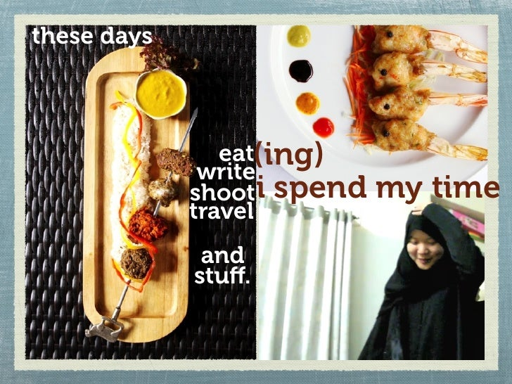 these days                    eat(ing)               write              shoot i spend   my time              travel       ...