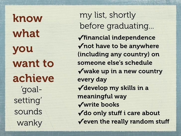 my list, shortly know            before graduating... what       ✓financial independence you        ✓not have to be anywher...