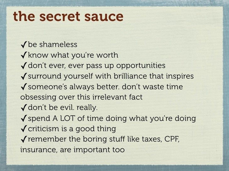 the secret sauce  ✓be shameless  ✓know what you're worth  ✓don't ever, ever pass up opportunities  ✓surround yourself with...