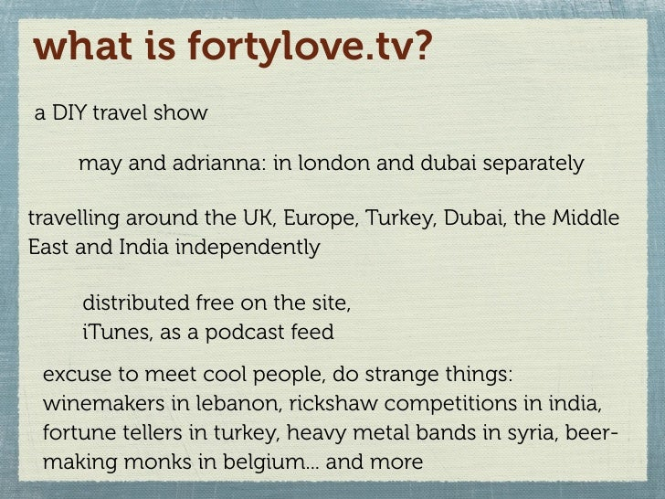 what is fortylove.tv? a DIY travel show       may and adrianna: in london and dubai separately  travelling around the UK, ...