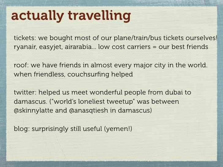 actually travelling tickets: we bought most of our plane/train/bus tickets ourselves! ryanair, easyjet, airarabia... low c...