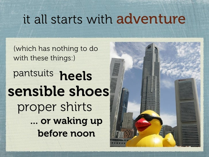 it all starts with adventure  (which has nothing to do with these things:)  pantsuits    heels sensible shoes  proper shir...