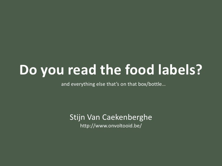 Do youread the food labels?<br />and everythingelsethat'sonthat box/bottle…<br />Stijn Van Caekenberghehttp://www.onvoltoo...