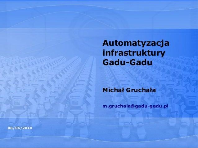 08/06/2010 Automatyzacja infrastruktury Gadu-Gadu Michał Gruchała m.gruchala@gadu-gadu.pl
