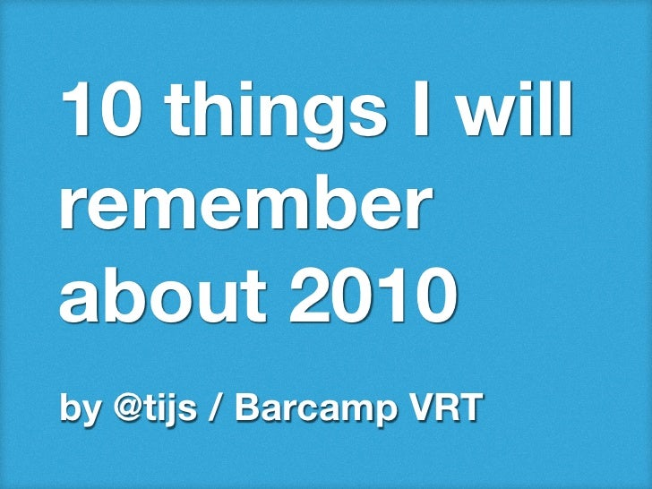 10 things I willrememberabout 2010by @tijs / Barcamp VRT