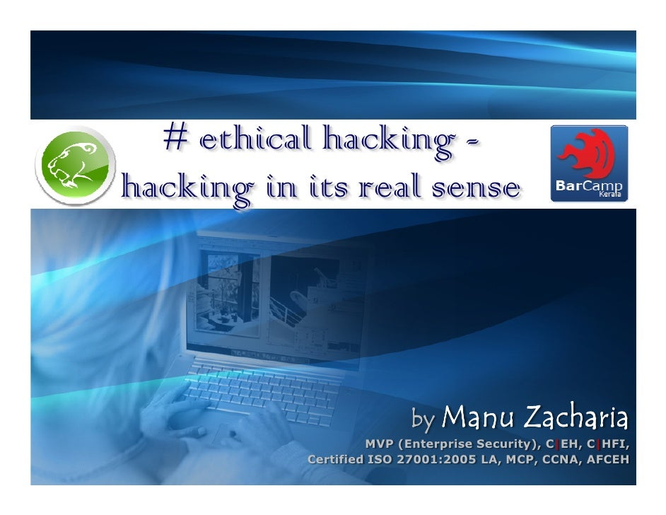# ethical hacking - hacking in its real sense                               by Manu          Zacharia                     ...