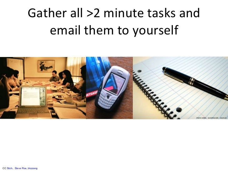 Gather all >2 minute tasks and email them to yourself CC  Stich,    Steve Roe ,  bkzzang