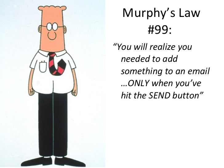 """Murphy's Law #99:  <ul><li>"""" You will realize you needed to add something to an email …ONLY when you've hit the SEND butto..."""