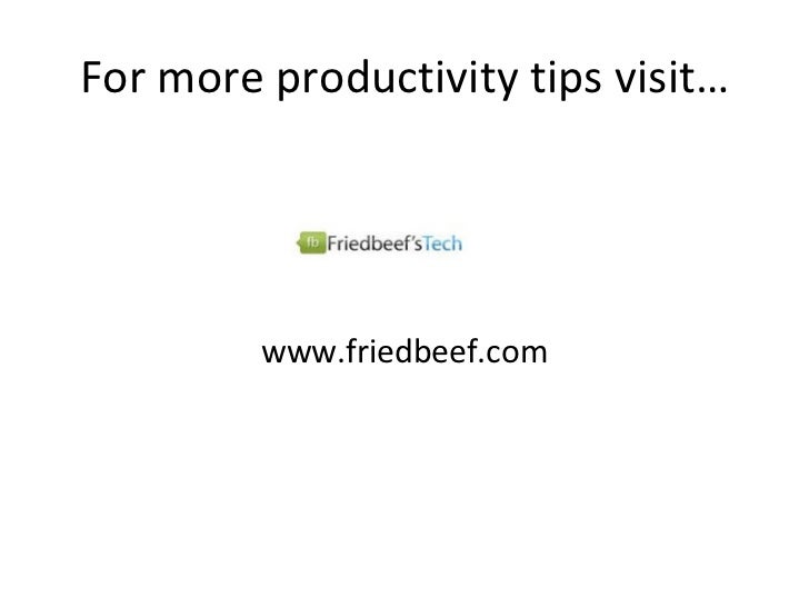 For more productivity tips visit… <ul><li>www.friedbeef.com </li></ul>