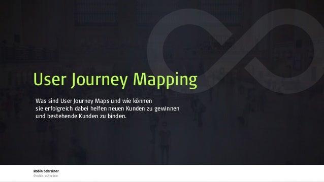 Was sind User Journey Maps und wie können sie erfolgreich dabei helfen neuen Kunden zu gewinnen und bestehende Kunden zu...