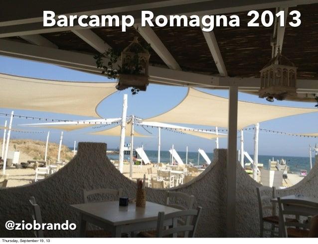 Barcamp Romagna 2013 @ziobrando Thursday, September 19, 13