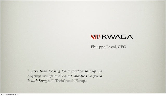 "Philippe Laval, CEO ""...I've been looking for a solution to help me organize my life and e-mail. Maybe I've found it with ..."