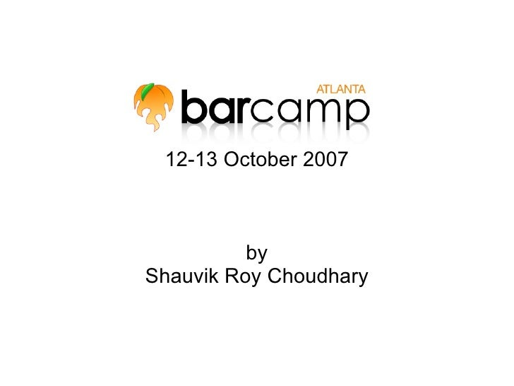 12-13 October 2007              by Shauvik Roy Choudhary