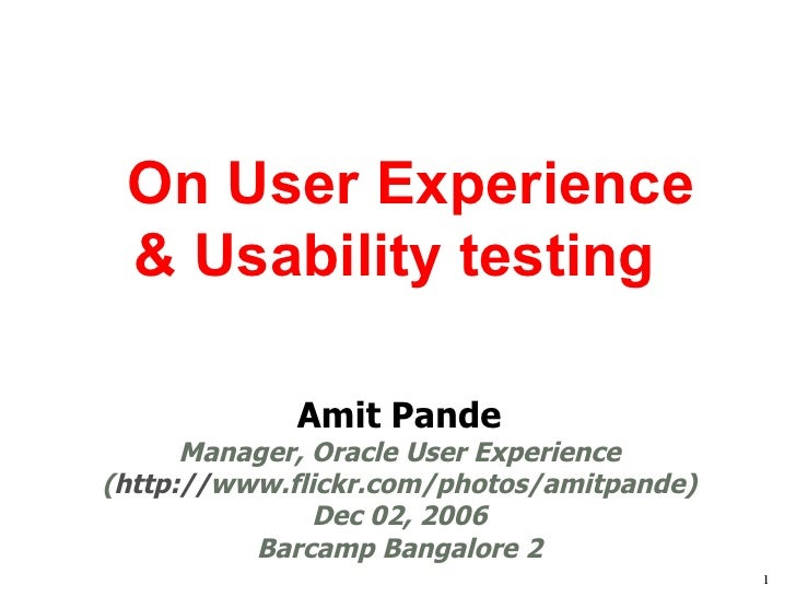 Amit Pande Manager, Oracle User Experience ( http:// www.flickr.com/photos/amitpande ) Dec 02, 2006 Barcamp Bangalore 2 On...