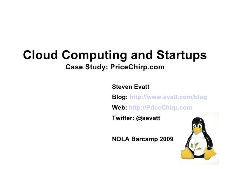 Cloud Computing and Startups       Case Study: PriceChirp.com                    Steven Evatt                   Blog: http...