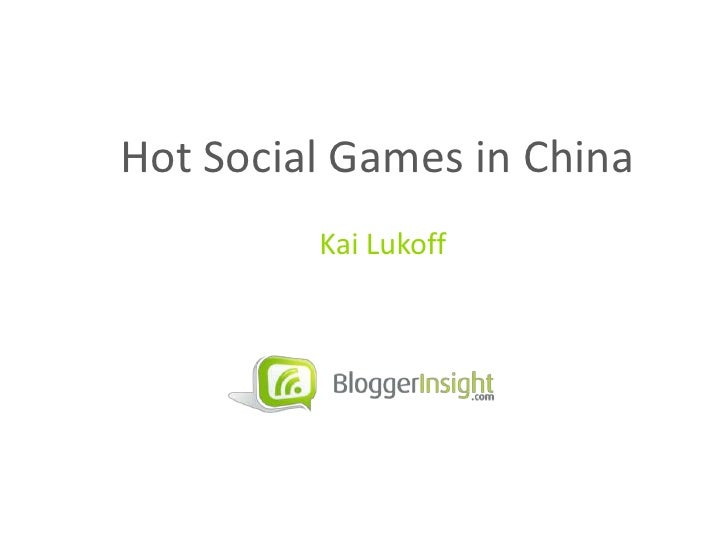 Hot Social Games in China <br />Kai Lukoff<br />