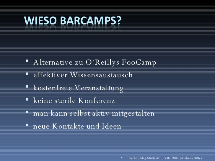 <ul><li>Alternative zu O`Reillys FooCamp </li></ul><ul><li>effektiver Wissensaustausch </li></ul><ul><li>kostenfreie Veran...