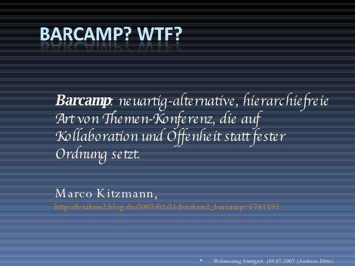 <ul><li>Barcamp : neuartig-alternative, hierarchiefreie Art von Themen-Konferenz, die auf Kollaboration und Offenheit stat...