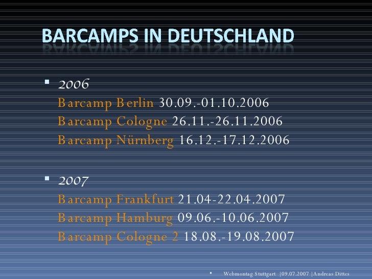 <ul><li>2006   Barcamp Berlin  30.09.-01.10.2006  Barcamp Cologne  26.11.-26.11.2006  Barcamp Nürnberg  16.12.-17.12.2006 ...