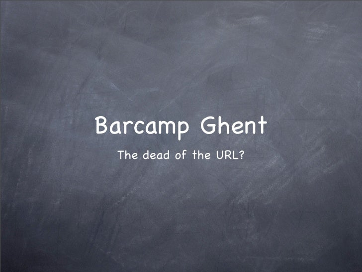Barcamp Ghent  The dead of the URL?